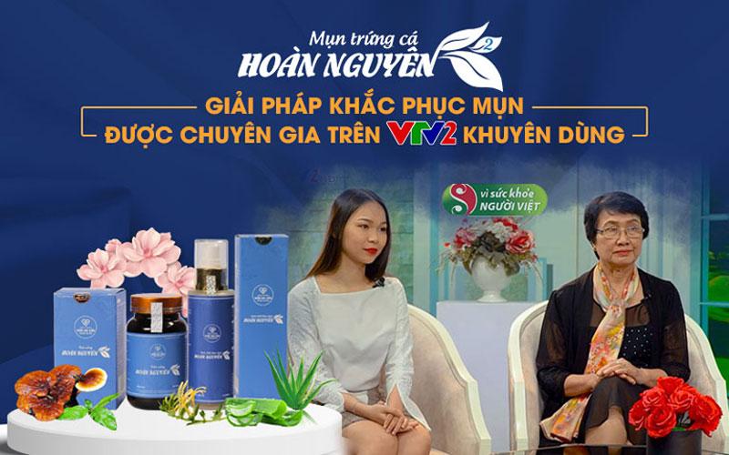 Bộ sản phẩm Trị Mụn trứng cá Hoàn Nguyên thế hệ 2 được chuyên gia trên VTV đánh giá cao về chất lượng