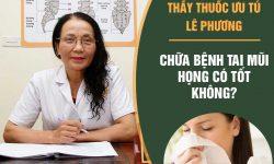 Bác sĩ Lê Phương chữa bệnh tai mũi họng