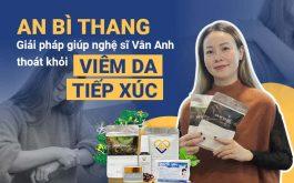 Khi được giới thiệu An Bì Thang là phương pháp Đông y có biện chứng, diễn viên Vân Anh mới có thêm lòng tin để chọn dùng