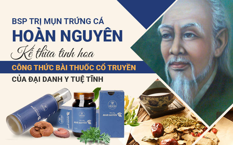 Bộ sản phẩm Mụn trứng cá Hoàn Nguyên có tiền thân từ bài thuốc cổ của Đại Danh y Tuệ Tĩnh