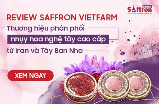 Review Saffron Vietfarm có tốt không? Nguồn gốc, giá bán và địa chỉ mua chính hãng