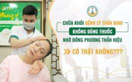 Chữa khỏi bệnh lý thần kinh không dùng thuốc nhờ Đông phương Thần hiệu